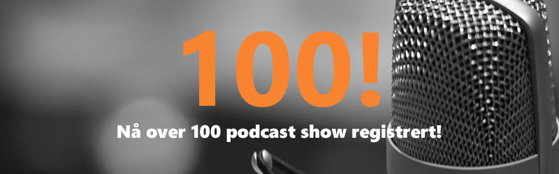 Over 100 podcaster show i oversikten!