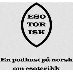 Esotorisk – En pocast på norsk om esoterikk